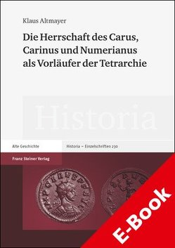 Die Herrschaft des Carus, Carinus und Numerianus als Vorläufer der Tetrarchie von Altmayer,  Klaus