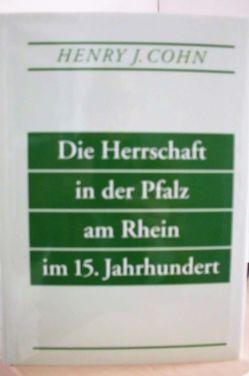 Die Herrschaft in der Pfalz am Rhein im 15. Jahrhundert von Cohn,  Henry Jacob