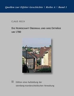 Die Herrschaft Oberkail und ihre Erträge um 1780 von Rech,  Claus