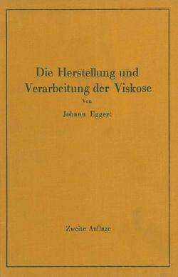 Die Herstellung und Verarbeitung der Viskose unter besonderer Berücksichtigung der Kunstseidenfabrikation von Eggert,  Johann