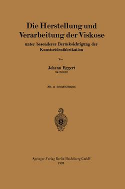 Die Herstellung und Verarbeitung der Viskose von Eggert,  Johann