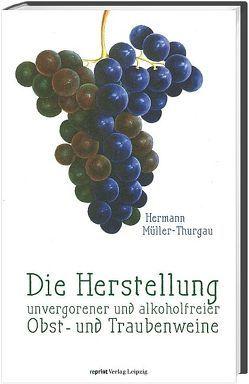 Die Herstellung unvergorener und alkoholfreier Obst- und Traubenweine von Müller-Thurgau,  Hermann