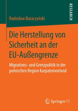 Die Herstellung von Sicherheit an der EU-Außengrenze von Buraczynski,  Radoslaw