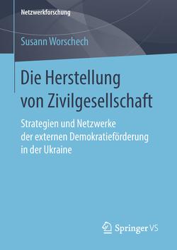 Die Herstellung von Zivilgesellschaft von Worschech,  Susann