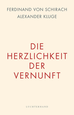 Die Herzlichkeit der Vernunft von Kluge,  Alexander, Schirach,  Ferdinand von