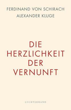 Die Herzlichkeit der Vernunft von Kluge,  Alexander, Schirach,  Ferdinand