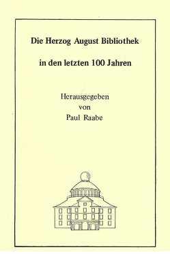Die Herzog August Bibliothek in den letzten 100 Jahren von Milde,  Wolfgang, Raabe,  Paul, Ruppelt,  Georg