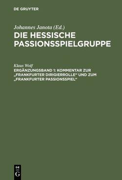 """Die Hessische Passionsspielgruppe / Kommentar zur """"Frankfurter Dirigierrolle"""" und zum """"Frankfurter Passionsspiel"""" von Wolf,  Klaus"""