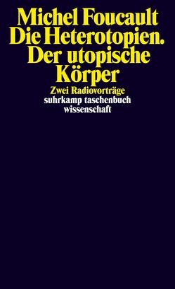 Die Heterotopien. Der utopische Körper von Bischoff,  Michael, Defert,  Daniel, Foucault,  Michel