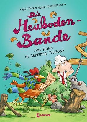 Die Heuboden-Bande – Ein Huhn in geheimer Mission von Heger,  Ann-Katrin, Rupp,  Dominik