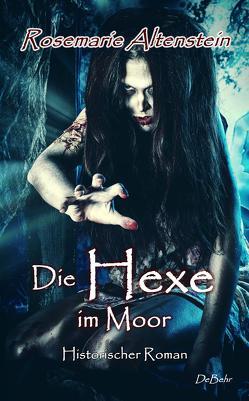 Die Hexe im Moor – Historischer Roman von Altenstein,  Rosemarie