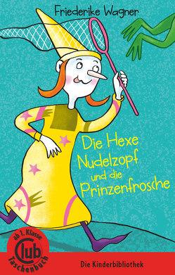Die Hexe Nudelzopf und die Prinzenfrösche von Wagner,  Friederike