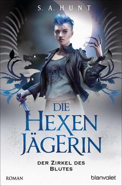 Die Hexenjägerin – Der Zirkel des Blutes von Helweg,  Andreas, Hunt,  S.A.