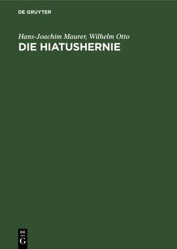 Die Hiatushernie von Maurer,  Hans-Joachim, Otto,  Wilhelm