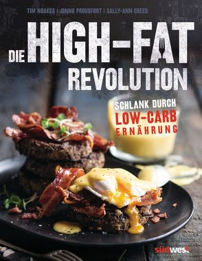 Die High-Fat-Revolution von Creed,  Sally-Ann, Hunke-Wormser,  Annegret, Noakes,  Tim, Proudfoot,  Jonno, Theis-Passaro,  Claudia