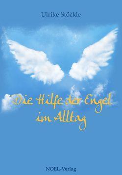 Die Hilfe der Engel im Alltag von Stöckle,  Ulrike