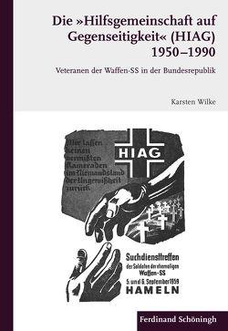 """Die """"Hilfsgemeinschaft auf Gegenseitigkeit"""" (HIAG) 1950 – 1990 von Wilke,  Karsten"""