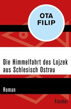 Die Himmelfahrt des Lojzek aus Schlesisch Ostrau von Filip,  Ota, Spitzer,  Josefine