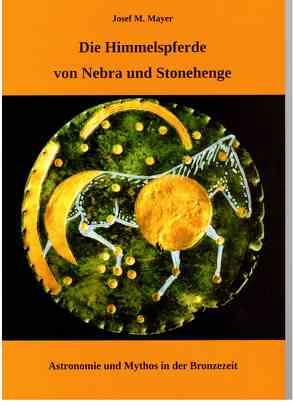 Die Himmelspferde von Nebra und Stonehenge von Mayer,  Josef M.