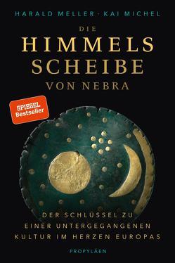 Die Himmelsscheibe von Nebra von Meller,  Harald, Michel,  Kai