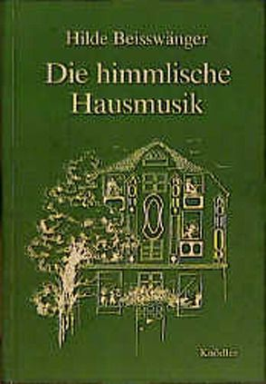 Die himmlische Hausmusik von Beisswänger,  Hilde, Beisswänger,  Susanne