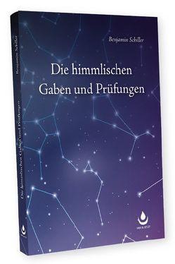 Die himmlischen Gaben und Prüfungen von Schiller,  Benjamin