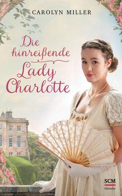 Die hinreißende Lady Charlotte von Miller,  Carolyn