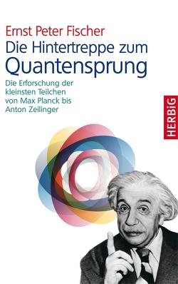 Die Hintertreppe zum Quantensprung von Fischer,  Ernst P