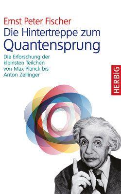 Die Hintertreppe zum Quantensprung von Fischer,  Ernst Peter