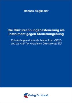 Die Hinzurechnungsbesteuerung als Instrument gegen Steuerumgehung von Zieglmaier,  Hannes