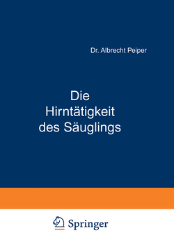 Die Hirntätigkeit des Säuglings von Peiper,  Albrecht