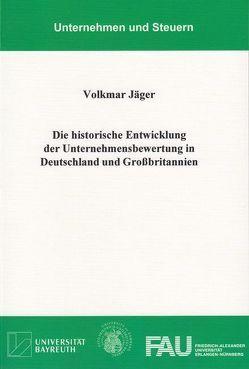 Die historische Entwicklung der Unternehmensbewertung in Deutschland und Großbritannien von Jaeger,  Volkmar