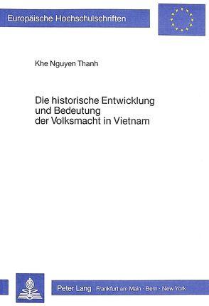 Die historische Entwicklung und Bedeutung der Volksmacht in Vietnam von Nguyen Thanh,  Khe