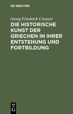 Die historische Kunst der Griechen in ihrer Entstehung und Fortbildung von Creuzer,  Georg Friedrich
