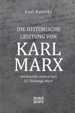 Die historische Leistung von Karl Marx von Kautsky,  Karl