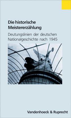 Die historische Meistererzählung von Jarausch,  Konrad H., Sabrow,  Martin