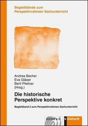 Die historische Perspektive kontret von Becher,  Andrea, Gläser,  Eva, Pleitner,  Berit