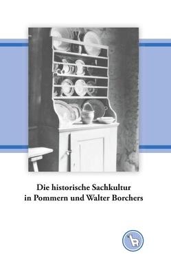 Die historische Sachkultur in Pommern und Walter Borchers von Dröge,  Kurt