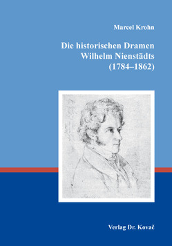 Die historischen Dramen Wilhelm Nienstädts (1784–1862) von Krohn,  Marcel