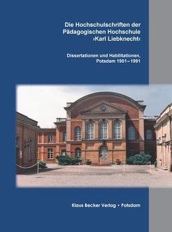 Die Hochschulschriften der Pädagogischen Hochschule ›Karl Liebknecht‹ von Becker,  Klaus-Dieter