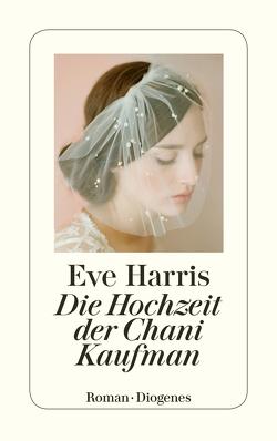 Die Hochzeit der Chani Kaufman von Bielfeldt,  Kathrin, Harris,  Eve