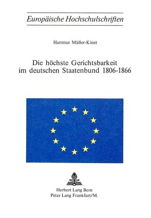 Die höchste Gerichtsbarkeit im deutschen Staatenbund 1806-1866 von Müller-Kinet, Hartmut