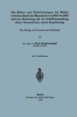 Die Höher- und Tieferbettungen des Rheins zwischen Basel und Mannheim von 1882 bis 1921 und ihre Bedeutung für die Schiffbarmachung dieser Stromstrecke durch Regulierung von Kupferschmid,  Karl