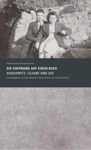 »Die Hoffnung auf einen Kuss. Auschwitz, Liliane und Ich« von Baumann,  Ulrich, Esrail,  Raphaël, Friedrich,  Sarah, Neumärker,  Uwe