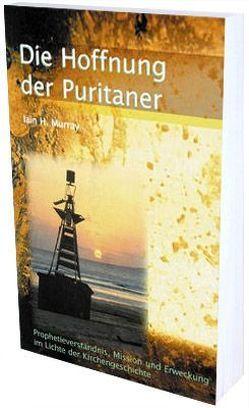 Die Hoffnung der Puritaner von Beese,  Hans C, Murray,  Iain H, Schirrmacher,  Thomas