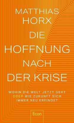Die Hoffnung nach der Krise von Horx,  Matthias