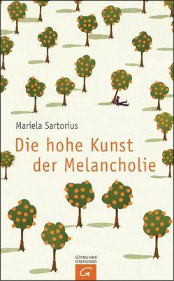 Die hohe Kunst der Melancholie von Sartorius,  Mariela