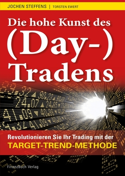 Die hohe Kunst des (Day-) Tradens von Ewert,  Torsten, Jochen,  Steffens