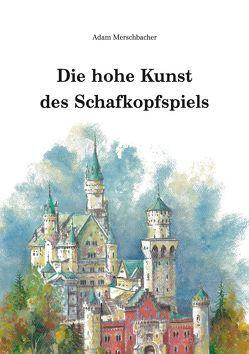 Die hohe Kunst des Schafkopfspiels von Merschbacher,  Adam