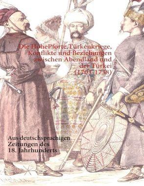 Die Hohe Pforte, Türkenkriege, Konflikte und Beziehungen zwischen Abendland und der Türkei (1703-1738) von Aksulu,  Nurdan Melek